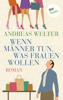 Andreas Welter: Wenn Männer tun, was Frauen wollen ★★★