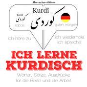 Ich lerne Kurdisch - Ich höre zu, ich wiederhole, ich spreche : Sprachmethode