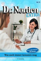 Dr. Norden Extra 31 – Arztroman - Was auch immer kommen mag