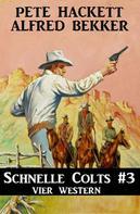Alfred Bekker: Schnelle Colts #3: Vier Western