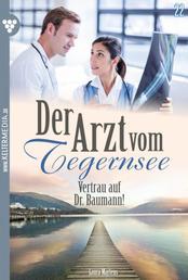 Der Arzt vom Tegernsee 22 – Arztroman - Vertrau auf Dr. Baumann!