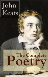 The Complete Poetry of John Keats - Ode on a Grecian Urn + Ode to a Nightingale + Hyperion + Endymion + The Eve of St. Agnes + Isabella + Ode to Psyche + Lamia + Sonnets and more from one of the most beloved English Romantic poets