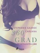 Stephanie Gaarde Caruana: 360 Grad - Privatausstellung (Erotische Geschichten, Band 11) ★★