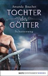 Tochter der Götter - Schattenweg - Roman
