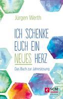 Jürgen Werth: Ich schenke euch ein neues Herz ★★★★★