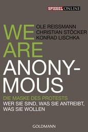 We are Anonymous - Die Maske des Protests - Wer sie sind, was sie antreibt, was sie wollen