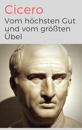 Vom höchsten Gut und vom größten Übel - De finibus bonorum et malorum libri quinque - Vollständige Ausgabe