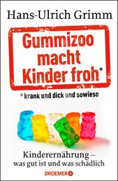 Gummizoo macht Kinder froh, krank und dick dann sowieso - Kinderernährung - was gut ist und was schädlich