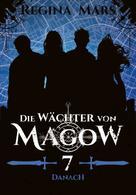 Regina Mars: Die Wächter von Magow - Band 7: Danach