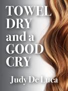 Judy De Luca: Towel Dry and a Good Cry