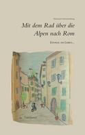 Hermann Schwarzenberg: Einmal im Leben... mit dem Rad über die Alpen nach Rom