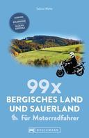 Sabine Welte: 99 x Sauerland und Bergisches Land für Motorradfahrer
