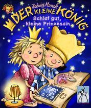 Der kleine König - Schlaf gut, kleine Prinzessin - Gute-Nacht-Geschichten