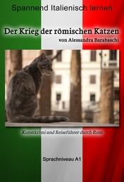 Der Krieg der römischen Katzen - Sprachkurs Italienisch-Deutsch A1 - Spannender Lernkrimi und Reiseführer durch Rom