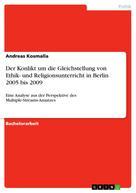 Andreas Kosmalla: Der Konlikt um die Gleichstellung von Ethik- und Religionsunterricht in Berlin 2005 bis 2009