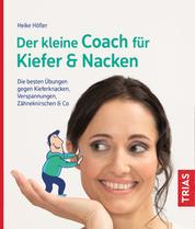 Der kleine Coach für Kiefer & Nacken - Die besten Übungen gegen Kieferknacken, Verspannungen, Zähneknirschen & Co