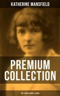Katherine Mansfield: KATHERINE MANSFIELD - Premium Collection: 160+ Short Stories & Poems
