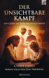 Der unsichtbare Kampf - Ein Gebet ist eine mächtige Waffe Roman nach dem Film WAR ROOM