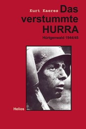 Das verstummte Hurra - Hürtgenwald 1944/45