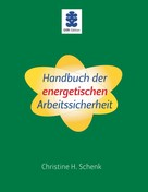 Christine H. Schenk: Handbuch der energetischen Arbeitssicherheit