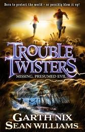Troubletwisters 4: Missing Presumed Evil