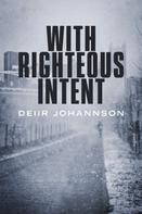 Deiir Johannson: With Righteous Intent