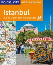 POLYGLOTT Reiseführer Istanbul zu Fuß entdecken - Auf 30 Touren die Stadt erkunden