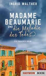 Madame Beaumarie und die Melodie des Todes - Ein Provence-Krimi