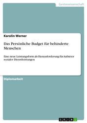 Das Persönliche Budget für behinderte Menschen - Eine neue Leistungsform als Herausforderung für Anbieter sozialer Dienstleistungen