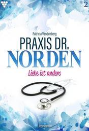 Praxis Dr. Norden 2 – Arztroman - Liebe ist anders