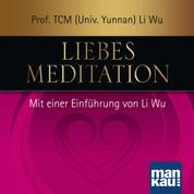Liebesmeditation - Mit einer Einführung von Prof. TCM (Univ. Yunnan) Li Wu