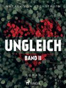 Nataly von Eschstruth: Ungleich - Band II