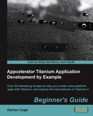 Darren Cope: Appcelerator Titanium Application Development by Example Beginner's Guide