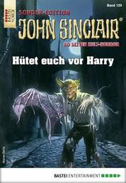 John Sinclair Sonder-Edition 129 - Horror-Serie - Hütet euch vor Harry
