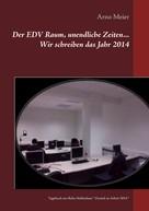 Arno Meier: Der EDV Raum, unendliche Zeiten... Wir schreiben das Jahr 2014