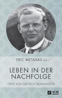 Dietrich Bonhoeffer: Leben in der Nachfolge