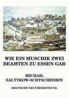 Michail Jewgrafowitsch Saltykow-Schtschedrin: Wie ein Muschik zwei Beamten zu essen gab
