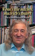 Johann Schmidt: Wenn's alle machen, mach ich's anders