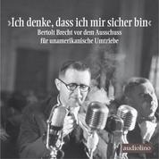 """""""Ich denke, dass ich mir sicher bin"""" - Bertolt Brecht vor dem Ausschuss für unamerikanische Umtriebe (Gekürzt)"""