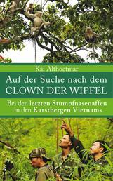 Auf der Suche nach dem Clown der Wipfel - Bei den letzten Stumpfnasenaffen in den Karstbergen Vietnams