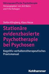 Stationäre evidenzbasierte Psychotherapie bei Psychosen - Kognitiv-verhaltenstherapeutisches Praxismanual