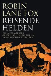 Reisende Helden - Die Anfänge der griechischen Kultur im Homerischen Zeitalter
