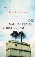 Jehoschua Kenaz: Die Nachmittagsvorstellung ★★★★