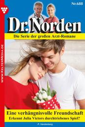 Dr. Norden 688 – Arztroman - Eine verhängnisvolle Freundschaft