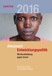 Almanach Entwicklungspolitik 2016 - Das Caritas-Jahrbuch zur humanitären Schweiz. Schwerpunkt: Mit Berufsbildung gegen Armut