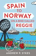 Andrew P. Sykes: Spain to Norway on a Bike Called Reggie