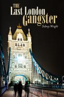 Sidney Wright: The Last London Gangster