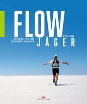 Flow-Jäger - Motivation, Erfolg und Zufriedenheit beim Laufen