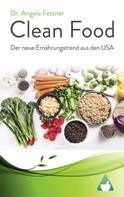 Dr. Angela Fetzner: Clean Food – Der neue Ernährungstrend aus den USA