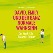 David, Emily und der ganz normale Wahnsinn - Der Work-Life-Balance-Roman